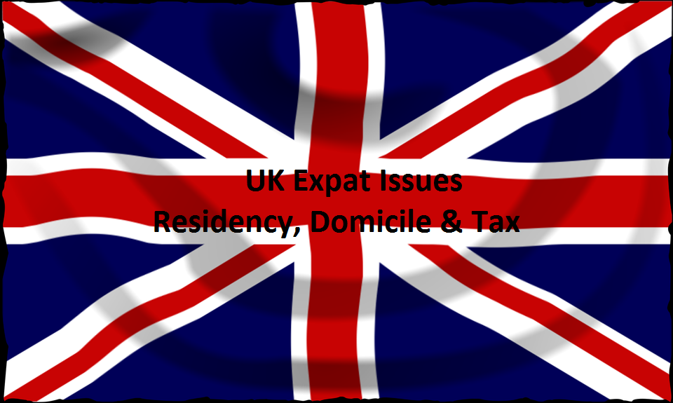 UK Expat Issues – Residency, Domicile & Tax